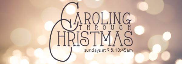 Caroling Through Christmas | Sundays at 9 & 10:45am