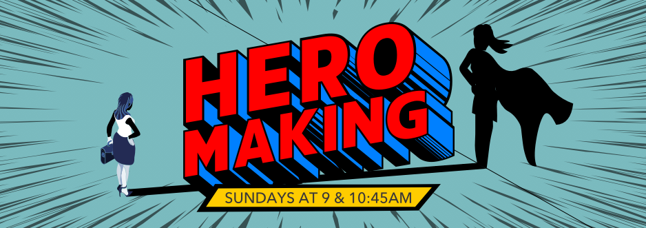 Hero Making | Sundays at 9 & 10:45am