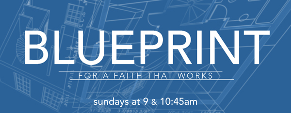 Blueprint | Sundays at 9 & 10:45am