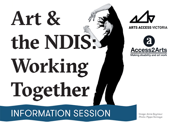 A flyer of the Art & NDIS: Working Together Information Session with an image of Anna Seymour dancing.