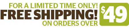 Free Shipping on Orders Over $49! (for a limited time only)