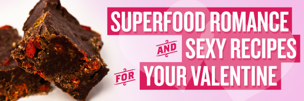 Superfood Romance and Sexy Recipes for Your Valentine