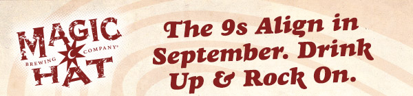 The 9s Align in September. Drink Up & Rock On.