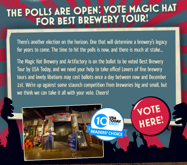 Vote Here - The Magic Hat Brewery and Artifactory is on the ballot to be voted Best Brewery Tour by USA Today, and we need your help to take office.
