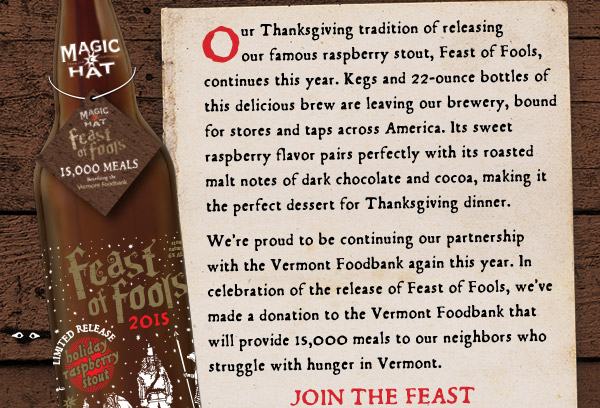 Our Thanksgiving tradition of releasing our famous raspberry stout, Feast of Fools, continues this year.