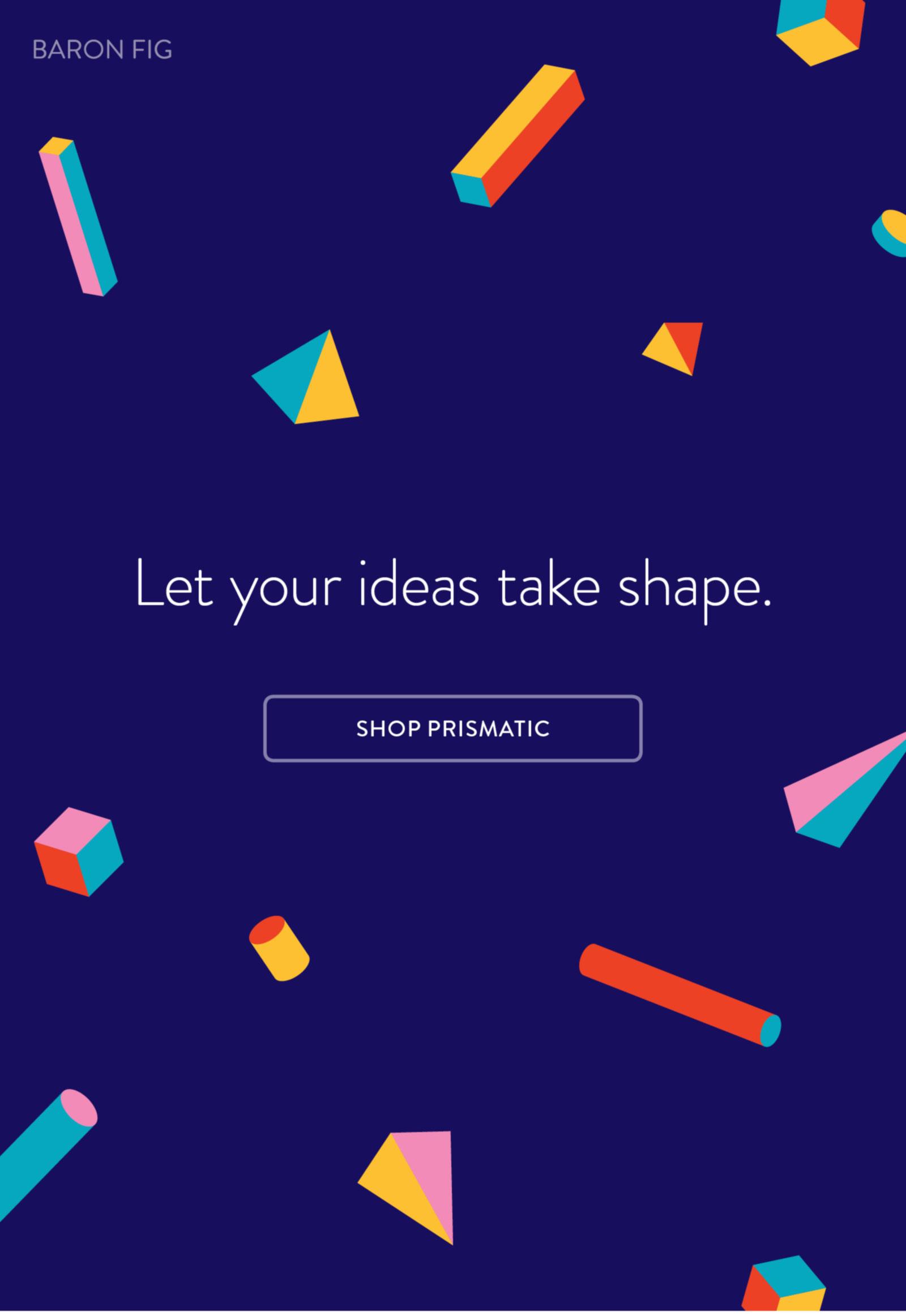 Let your ideas take shape.