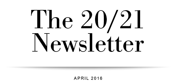 The 20/21 Newsletter - No. 3 / April 2016