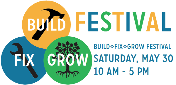Build Fix Grow Festival is May 30