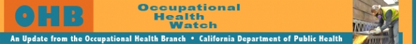 Occupational Health Watch: An update from the occupational Health Branch, CA Department of Public Health