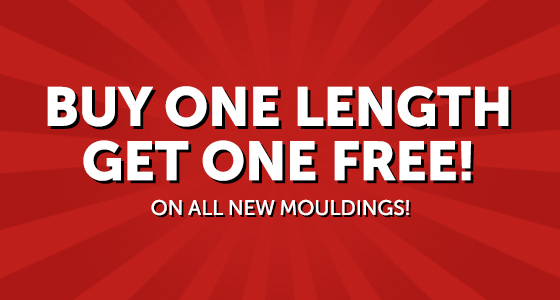 Buy one length and get one free on all new mouldings!