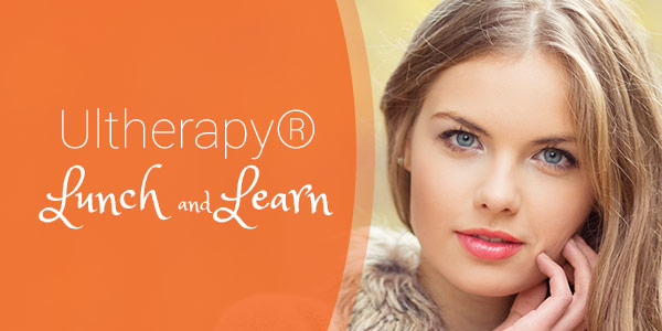 Ultherapy® Lunch and Learn