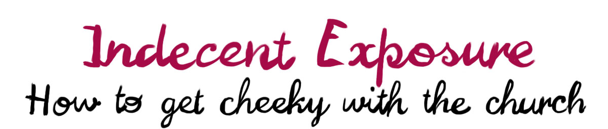 Indecent Exposure, how to get a little cheeky with God