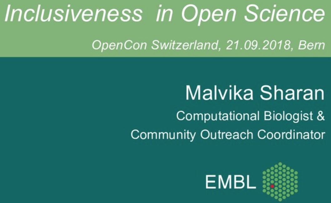 Inclusiveness in Open Science OpenCon Switzerland, 21.09.2018, 8am Malvika Sharan Computational Biologist and Community Outreach Coordinator EMBL