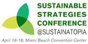 Sustainable Strategies Conference, April 16-18 at Miami Beach Convention Center