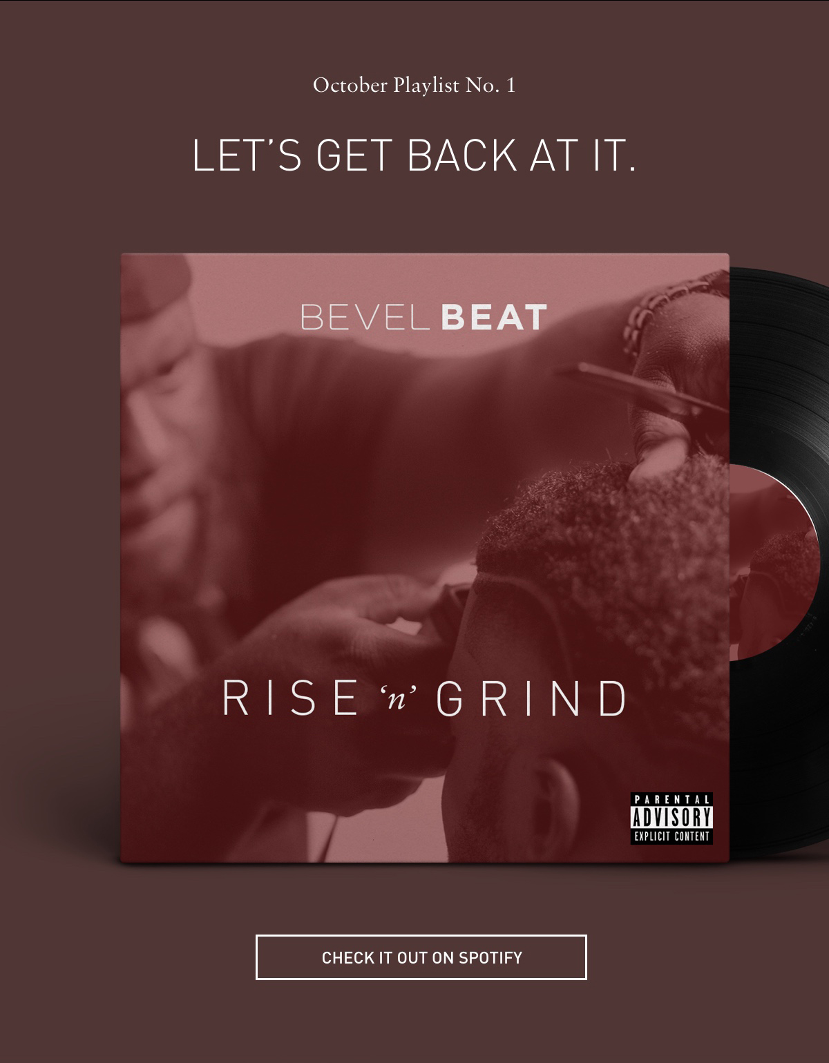 October Playlist No. 1 LET'S GET BACK AT IT. BEVEL BEAT RISE 'n' GRIND CHECK IT OUT ON SPOTIFY