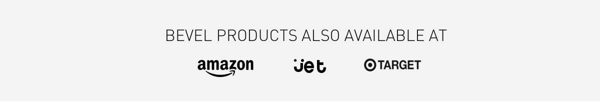 Bevel Products also available at Amazon, Jet, and Target
