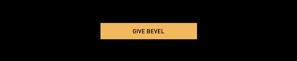 GIVE BEVEL