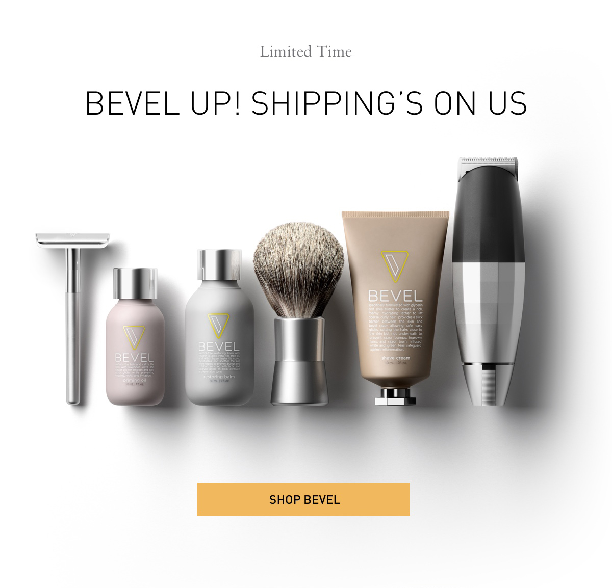 Limited Time BEVEL UP! SHIPPING'S ON US