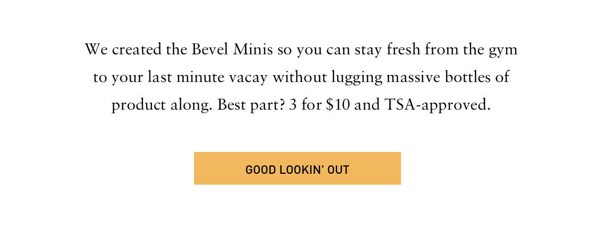 Get your Bevel Minis for $10