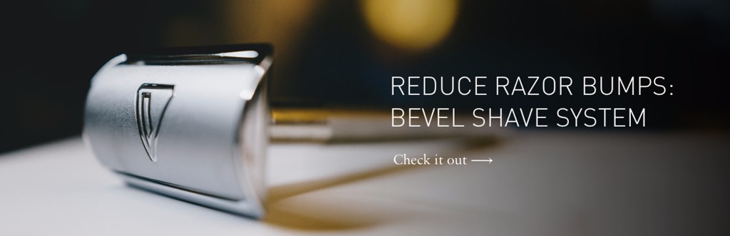REDUCE RAZOR BUMPS: BEVEL SHAVE SYSTEM. Check it out.