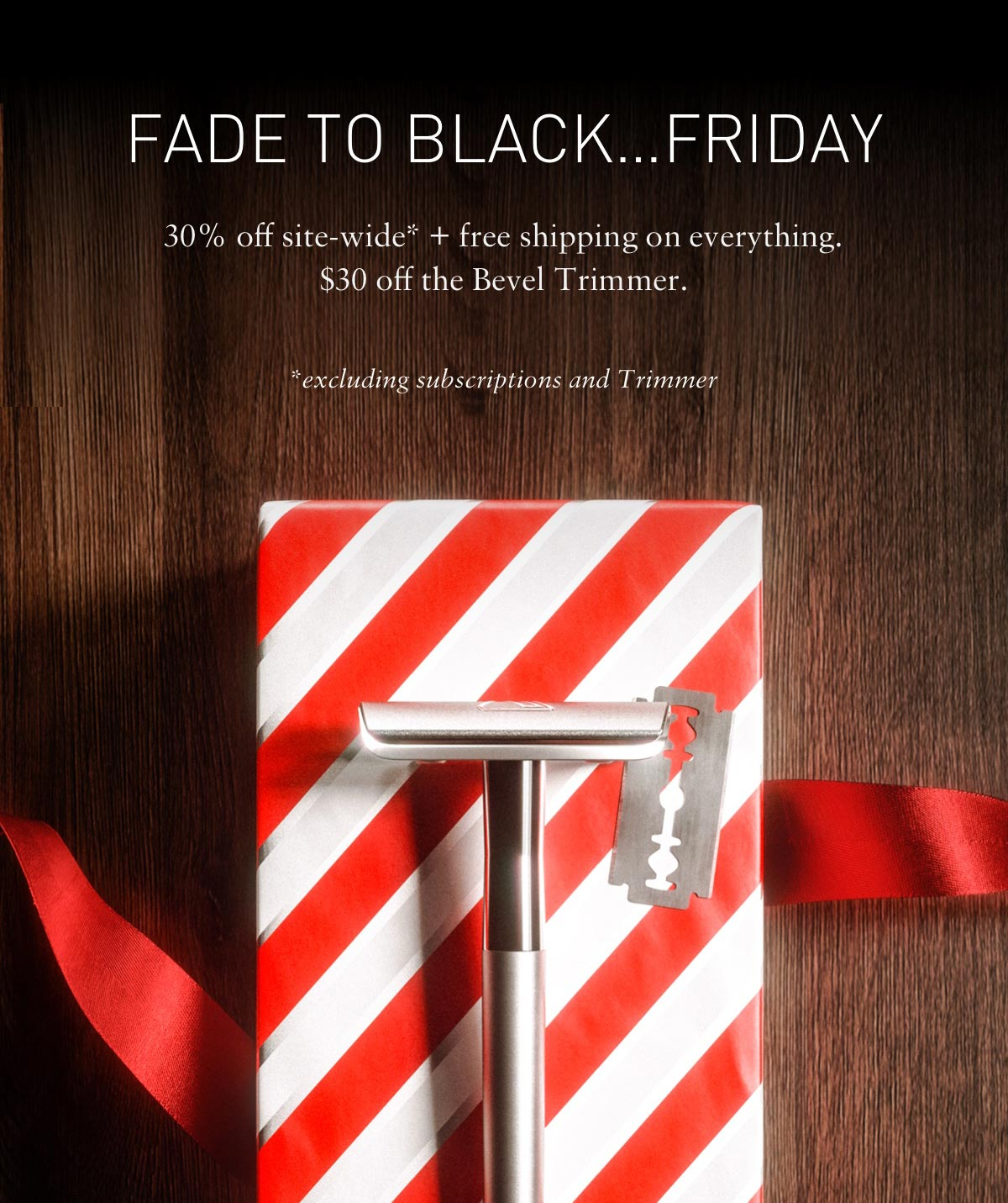 FADE TO BLACK...FRIDAY. 30% off site-wide* + free shipping on everything.
