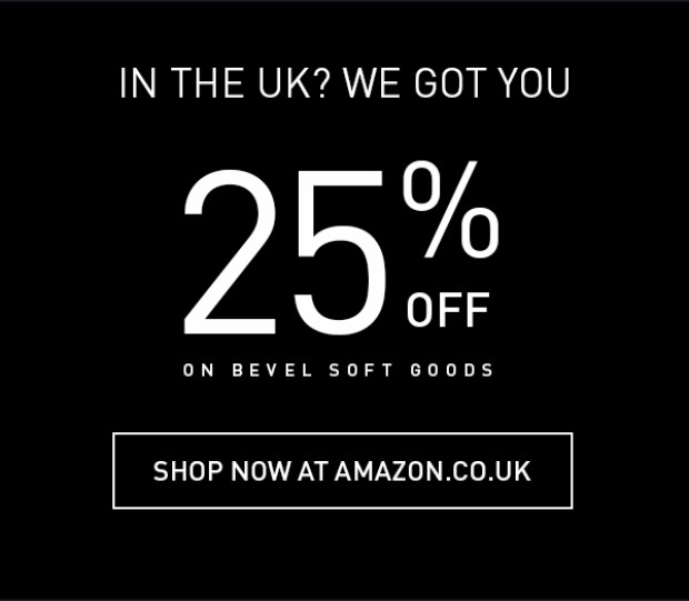 In the UK? We got you. 25% off on Bevel soft goods