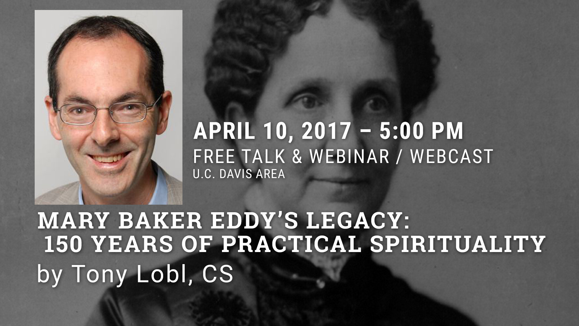 April 10, 2017 - Mary Baker Eddy's Legacy: 150 Years of Practical Spirituality by Tony Lobl, CS