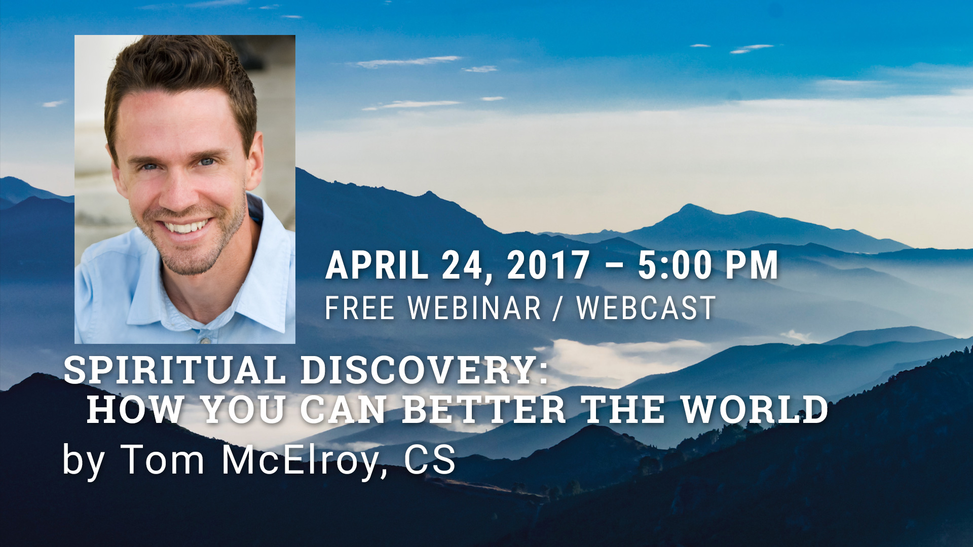 April 24 - Spiritual Discovery: How You Can Better the World by Tom McElroy, CS