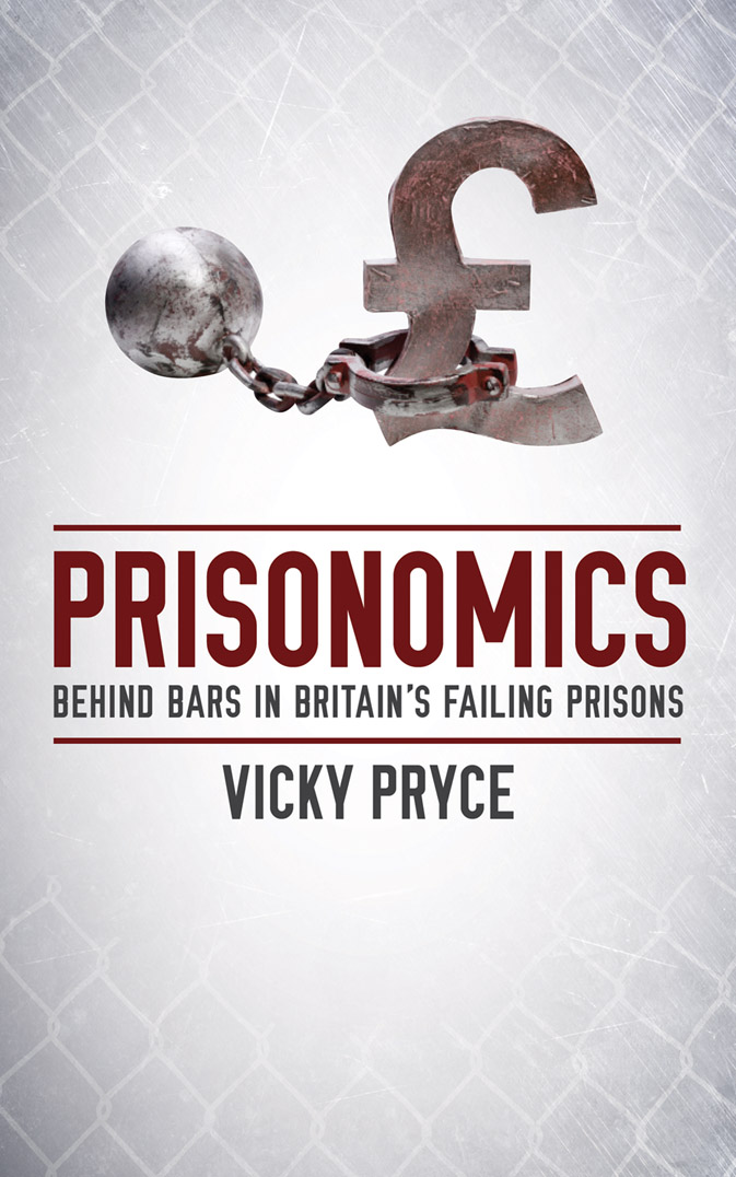 Prisonomics: Behind Bars in Britain's Failing Prisons - by Vicky Pryce
