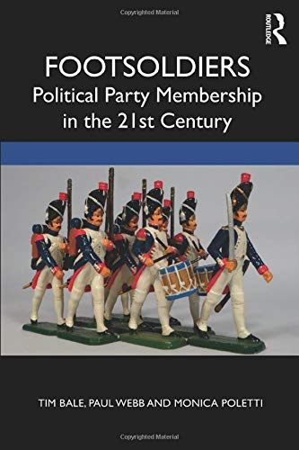 Footsoldiers - political party membership in the 21st century by Tim Bale, Paul Webb and Monica Poletti - front cover