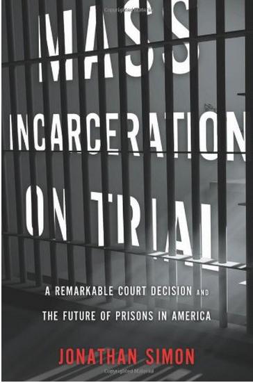 Jonathan Simon's book Mass Incarceration on Trial