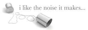 I Like the Noise it Makes...