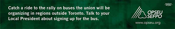 Catch a ride to the rally on buses the union will be organizing in regions outside Toronto. Talk to your Local President about signing up for the bus.