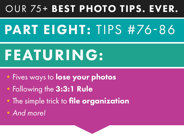 Our 75+ Best Photo Tips – Part Eight: Tips #76-86
