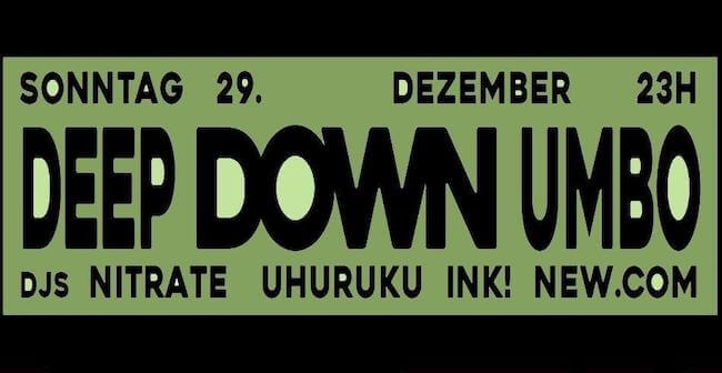 Sonntag, 29.12.2019 23:00 Uhr DEEP DOWN UMBO w/ Nitrate, Uhuruku, Ink! & new.com