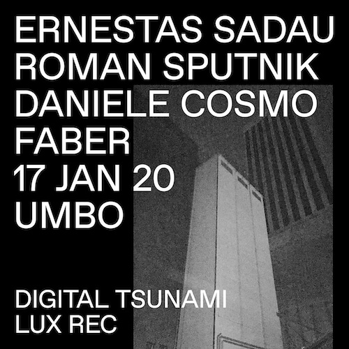 Freitag, 17.1.2020, 23:00: Digital Tsunami X Lux Rec w/ Ernestas Sadau (Vilnius) Roman Sputnik (Vilnius) Daniele Cosmo (Zürich) Faber (Zürich)