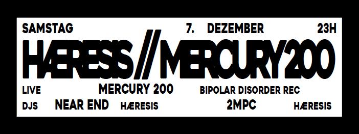 Samstag, 7. Dezember 23:00 Uhr: HAERESIS / MERCURY 200 w/ MERCURY 200 (live, bipolar disorder rec), NEAR END (dj, haeresis) & 2MOC (dj, haeresis)