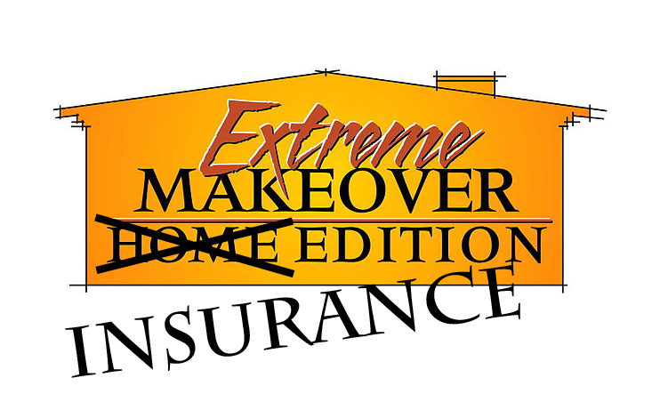 Extreme Makeover Insurance Edition