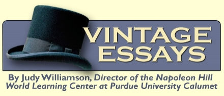 Vintage Essays By Judy Williamson, Director of the Napoleon Hill World Learning Center at Purdue University Calumnet