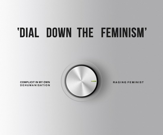 """""""Dial down the feminism"""" with the two options being """"Complicit in my own dehumanisation"""" and """"raging feminist"""""""