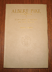 Albert Pike Centenary Souvenir of His Birth 1809-1909