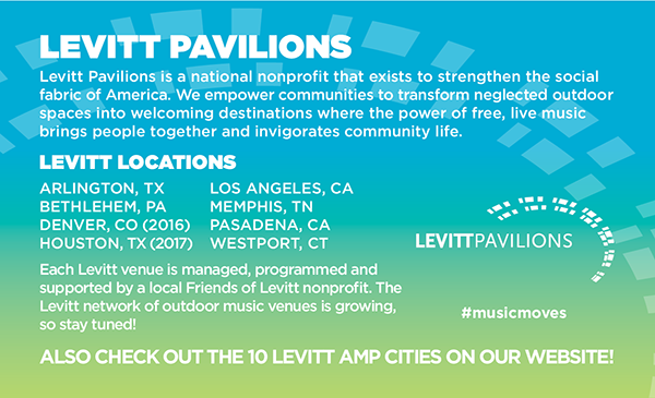 Levitt Pavilions is a national nonprofit that exists to strengthen the social fabric of America.