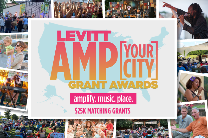 Levitt AMP [Your City] Grant Awards: 10 cities, 100 free concerts, $25K grants