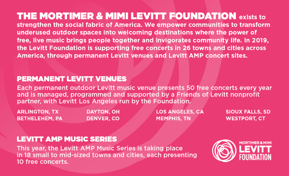 The Mortimer & Mimi Levitt Foundation exists to strengthen the social fabric of America. We empower communities to transform underused outdoor spaces into welcoming destinations where the power of free, live music brings people together and invigorates community life.