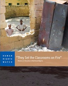 They Set the Classrooms on Fire: Attacks on Education in Northeast Nigeria