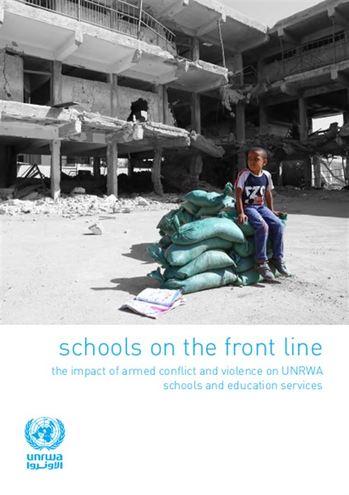 Schools on The Front Line: the Impact of Armed Conflict and Violence on UNRWA Schools and Education Services