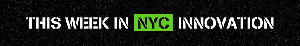 This week in NYC innovation