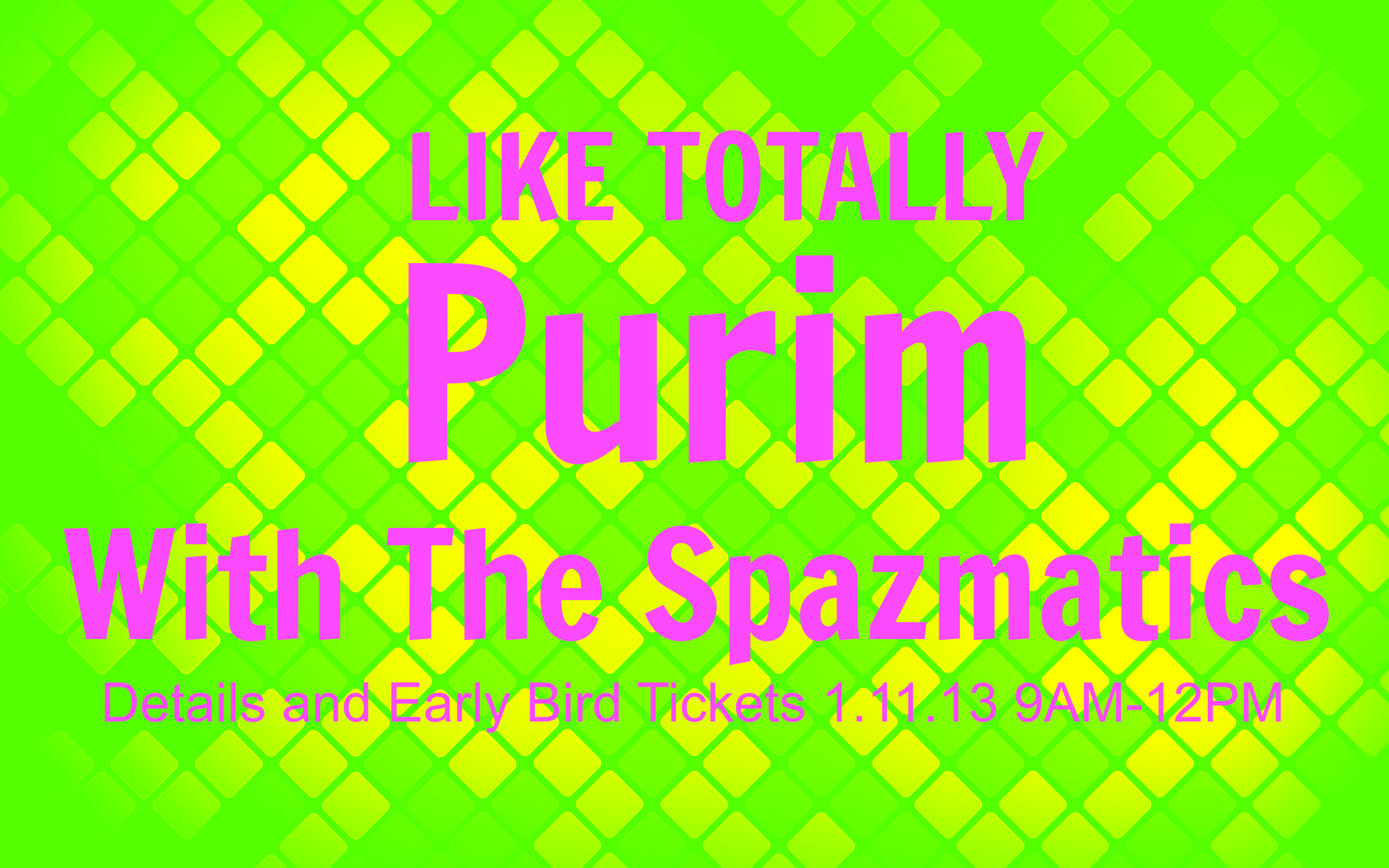 Like Totally Purim with Spazmatics- Details and early bird tickets available Friday morning