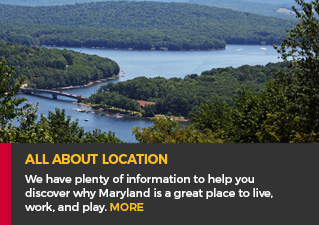 All About Location - We have plenty of information to help you discover why Maryland is a great place to live, work, and play. Read more.