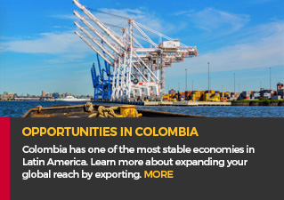 Opportunities in Colombia - Colombia has one of the most stable economies in Latin America. Learn more about expanding your global reach by exporting. MORE.